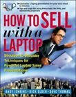How to Sell with a Laptop; Shoulder to Shoulder Techniques for Powerful Lapto.