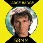 Patrick Swayze -  - 58mm LARGE BADGE
