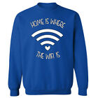 Home Is Where The Wifi Is Funny Slogan Unisex Sweater Sweatshirt Jumper NEW