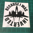 Because I Was Inverted Top Gun Maverick Decal Sticker