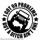 I Got 99 Problems But A Ditch Ain't One Jeep Wrangler JK JKU 4x4 Decal Sticker