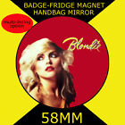 BLONDIE DEBBIE HARRY- 58 mm BADGE-FRIDGE MAGNET OR HANDBAG MIRROR #5s