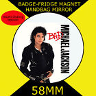MICHAEL JACKSON- 58 mm BADGE-FRIDGE MAGNET OR HANDBAG MIRROR #5S