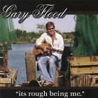 Gary Flood-Its Rough Being Me  CD NEW