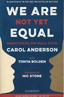 We Are Not Yet Equal: Understanding Our Racial Divide Carol Anderson ARC YA