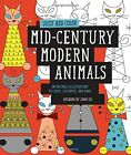 Just Add Color: Mid-Century Modern Animals: 30 Original Illustrations To Color,