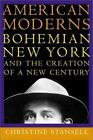 American Moderns: Bohemian New York and the Creation of a New Century, Stansell,