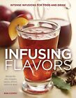 Infusing Flavors: Intense Infusions for Food and Drink: Recipes for oils, vinega