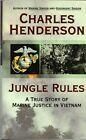 Jungle Rules: A True Story of Marine Justice in Vietnam by Charles Henderson