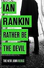Rather Be the Devil: The brand new Rebus bestseller, Rankin, Ian, Used; Good Boo
