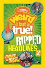 National Geographic Kids Weird But True!: Ripped from the Headlines 2: Real-