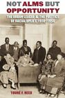 Not Alms but Opportunity: The Urban League and the Politics of Racial Uplift, 19