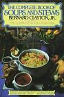 The Complete Book of Soups and Stews by Bernard, Jr. Clayton and Bernard...